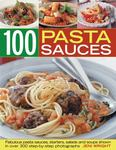 100 Pasta Sauces: Fabulous Pasta Sauces, Starters, Salads and Soups Shown in 300 Step-by-step Photographs