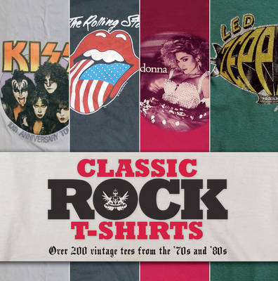 Classic Rock T-shirts: Over 200 Vintage Tees from the '70s and '80s