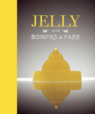Jelly with Bompas and Parr  Glorious History with Spectacular Recipes