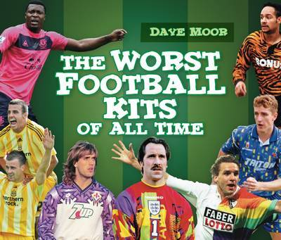 The Worst Football Kits of All Time