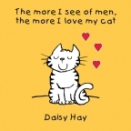 More I See Of Men The More I Love My Cat