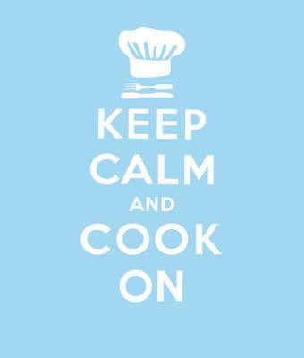 Keep Calm and Cook On: Good Advice for Cooks