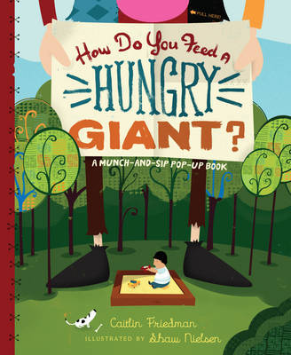 How Do You Feed a Hungry Giant?: A Munch and Sip Pop-up Book