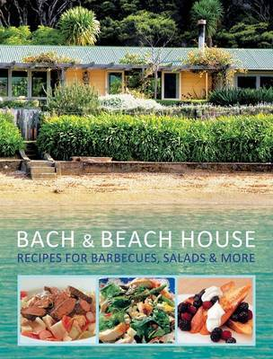 Bach & Beach House: Recipes for Barbecues, Salads & More