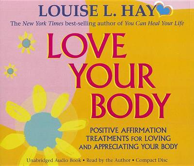 CD: Love Your Body: Positive Affirmation Treatments for Loving and Appreciating Your Body