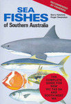 Sea Fishes of Southern Australia: Complete Field Guide for Anglers and Divers