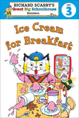 Ice Cream for Breakfast (Richard Scarry's Great Big Schoolhouse Reader Level 3)