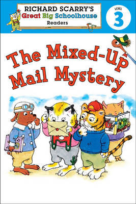The Mixed-up Mail Mystery (Richard Scarry's Great Big Schoolhouse Reader Level 3)