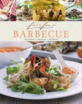 Food for Friends: Barbecue: Easy Recipes, Techniques, Ingredients