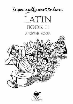 So You Really Want to Learn Latin Book II: Answer Book