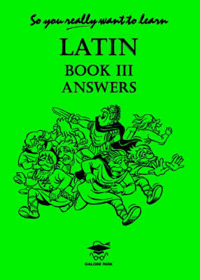 So You Really Want to Learn Latin Book III: Answer Book