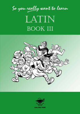 So You Really Want to Learn Latin Book III: A Textbook for Common Entrance and GCSE