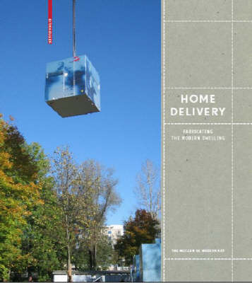 Home Delivery Fabricating The Modern Dwelling