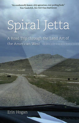 Spiral Jetty A Road Trip Through The Land Art Of The American West