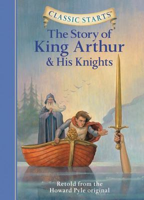 The Story of King Arthur and His Knights (Classic Starts)