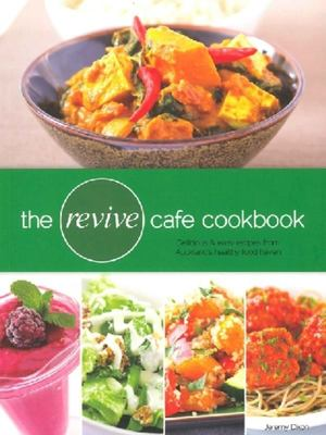 The Revive Cafe Cookbook 1: Delicious and Easy Recipes from Auckland's Healthy Food Haven