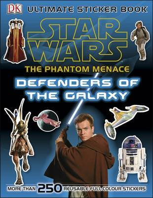 Star Wars The Phantom Menace: Defenders of the Galaxy Ultimate Sticker Book