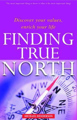 Finding True North : Discover your values, enrich your life