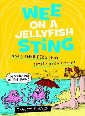 Wee on a Jelly Fish Sting and Other Fibs That Simply Aren't True!