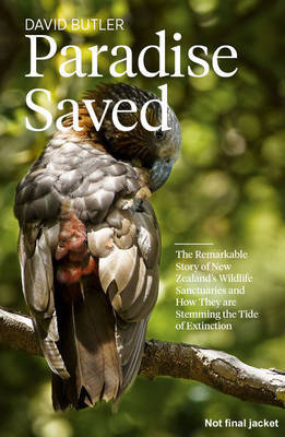 Paradise Saved: The Remarkable Story of New Zealand's Wildlife Sanctuaries and How They are Stemming the Tide of Extinction