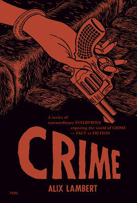 Crime A Series of Extraordinary Interviews Exposing the World of Crime