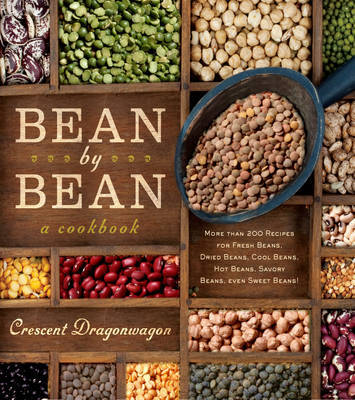 Bean by Bean a Cookbook: More Than 200 Recipes for Fresh Beans, Dried Beans, Cool Beans, Hot Beans, Savory Beans...Even Sweet Beans!
