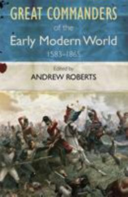 Great Commanders of the Early Modern World 1567-1865