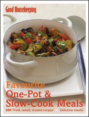Favourite One Pot and Slow Cook Meals: 250 Tried, Tested, Trusted Recipes; Delicious Results
