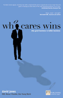 Who Cares Wins: Why Good Business is Better Business