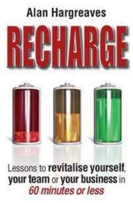 Recharge: How to Revitalise Yourself, Your Team, Your Business in 60 Minutes Or Less