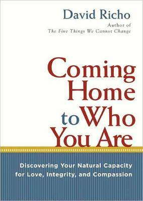 Coming Home to Who You are: Discovering Your Natural Capacity for Love, Integrity, and Compassion