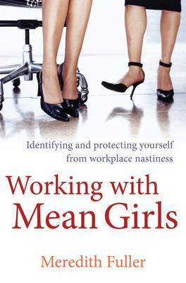 Working with Mean Girls: Identifying and Protecting Yourself from Workplace Nastiness