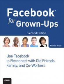 Facebook for Grown-Ups: Use Facebook to Reconnect with Old Friends, Family, and Co-Workers