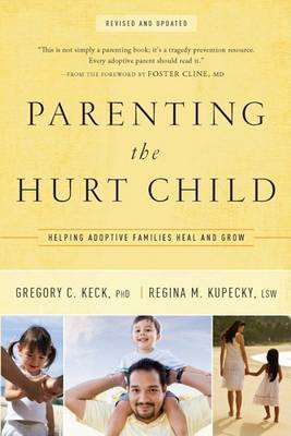 Parenting the Hurt Child Revised and Updated: Helping Adoptive Families Heal and Grow