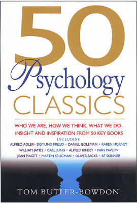 50 Psychology Classics: Who we are, how we think , what we do-Insight and inspiration from 50 key books