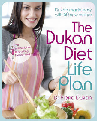 Dukan Diet Life Plan: The Bestselling Weight-loss Programme Made Easy