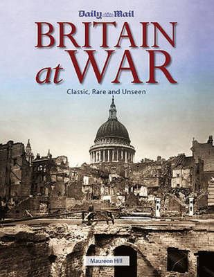Daily Mail Britain at War Classic, Rare & Unseen
