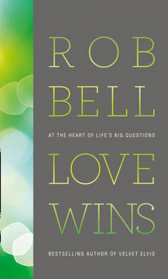 Love Wins : Telling a new Story About Heven and HellAt the Heart of Life's Big Questions
