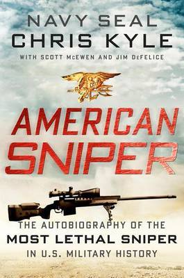 American Sniper : The Autobiography of the Most Lethal Sniper in U.S. Military History