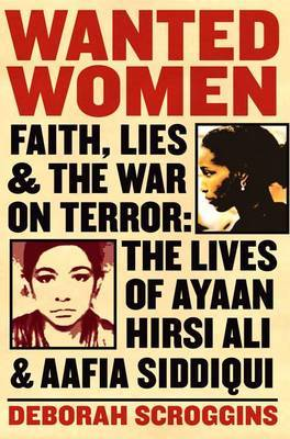 Wanted Women: Faith, Lies, and the War on Terror: The Lives of Ayaan Hirsi Ali and Aafia Siddique