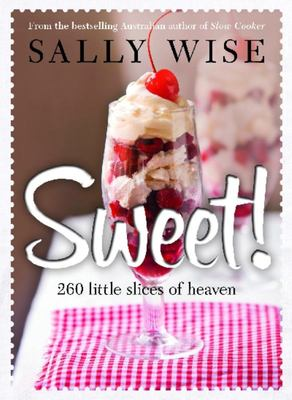 Sweet! : Irresistible Slices, Cakes, Biscuits, Pies, Puddings and OtherSweet Treats