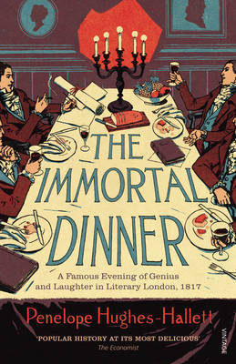 The Immortal Dinner: A Famous Evening of Genius and Laughter in Literary London