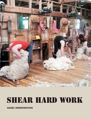 Shear Hard Work : A History of Shearing in New Zealand