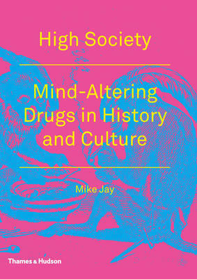 High Society - Mind Altering Drugs in History and Culture