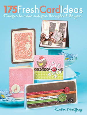 175 Fresh Card Ideas: 100+ Designs to Make and Give Throughout the Year