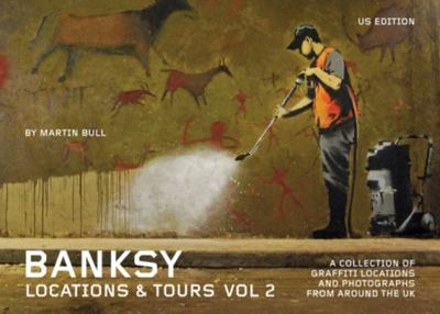 Banksy Locations & Tours - Volume 2: A Collection of Graffiti Locations and Photographs from Around the UK