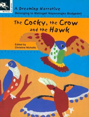 The Cocky, the Crow and the Hawk: A Dreaming Narrative (Dreaming Narrative)