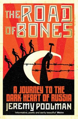 Road of Bones: A Journey to the Dark Heart of Russia