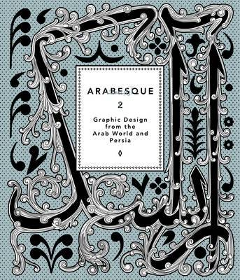 Arabesque: Graphic Design from the Arab World and Persia: 2