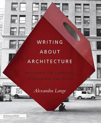 Writing About Architecture - Mastering the Language of Buildings and Cities